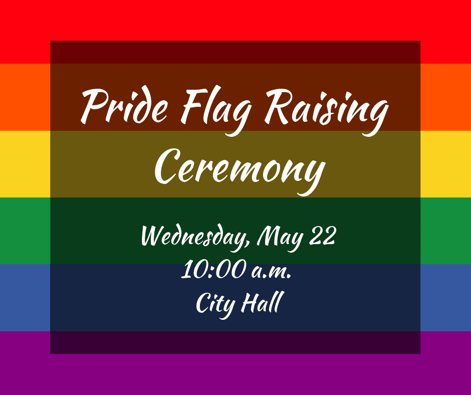 Pride Flag Raising Ceremony Wednesday May 22 10:00 am City Hall on Rainbow Background