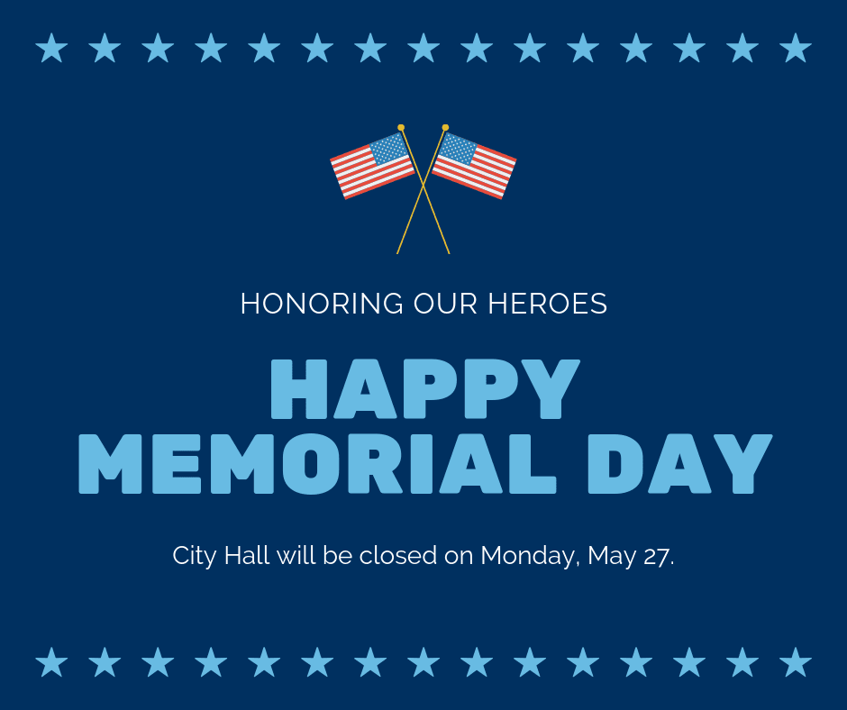 Happy Memorial Day City Hall Will be Closed on Monday, May 27 Two American Flags and Blue Stars